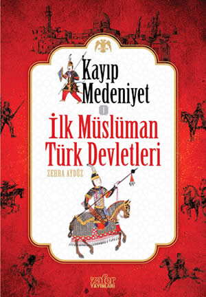 kayipmedeniyet1-ilk-musluman-turk-devletleri-zehra-ayduz-zafer-yayinlari